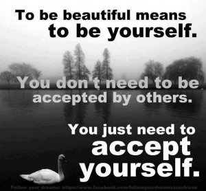 you just need to accept yourself