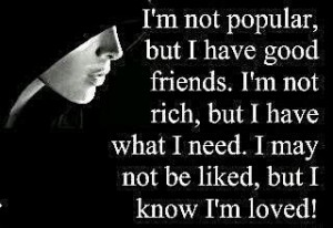I am not popular but I Have good friends